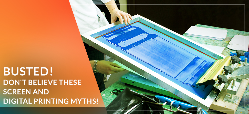 Busted! Don't Believe These Screen and Digital Printing Myths!