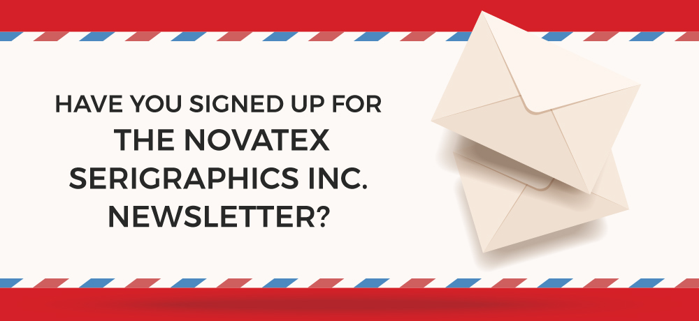 Have You Signed Up For The Novatex Serigraphics Inc. Newsletter?