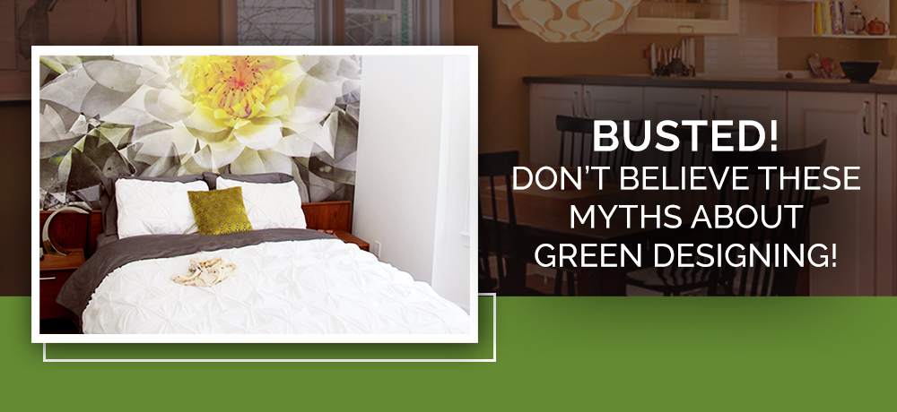 Don't Believe These Myths About Green Designing