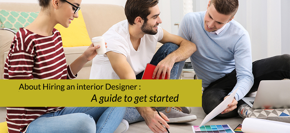 About Hiring an interior Designer : A guide to get started