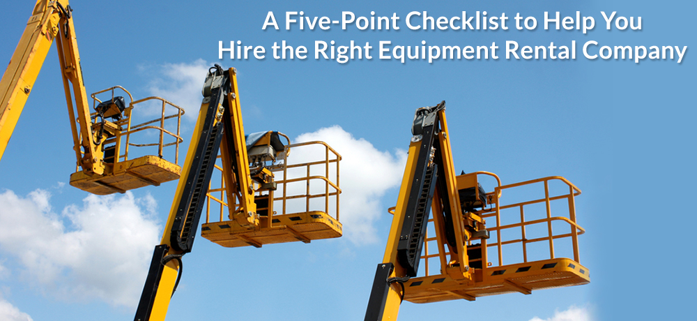 A Five-Point Checklist to Help You Hire the Right Equipment Rental Company