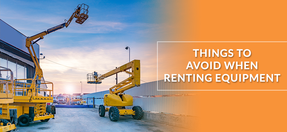 Things to Avoid When Renting Equipment