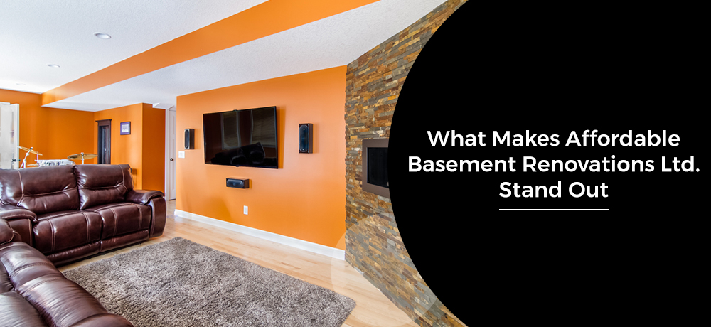 What Makes Affordable Basement Renovations Ltd. Stand Out