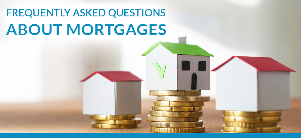 Frequently Asked Questions About Mortgages