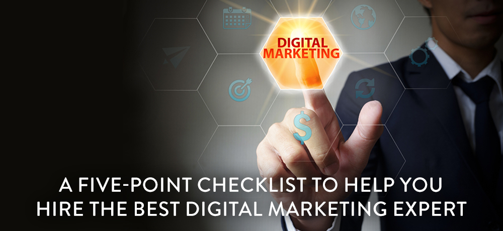 A Five-Point Checklist to Help You Hire the Best Digital Marketing Expert