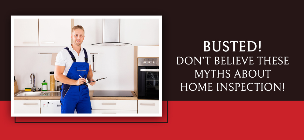 Busted! Don't Believe These Myths About Home Inspection!