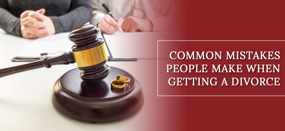 Common Mistakes People Make When Getting a Divorce