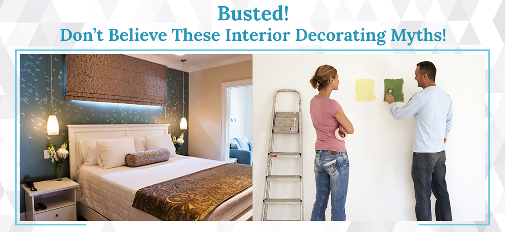 Busted! Don't Believe These Interior Decorating Myths