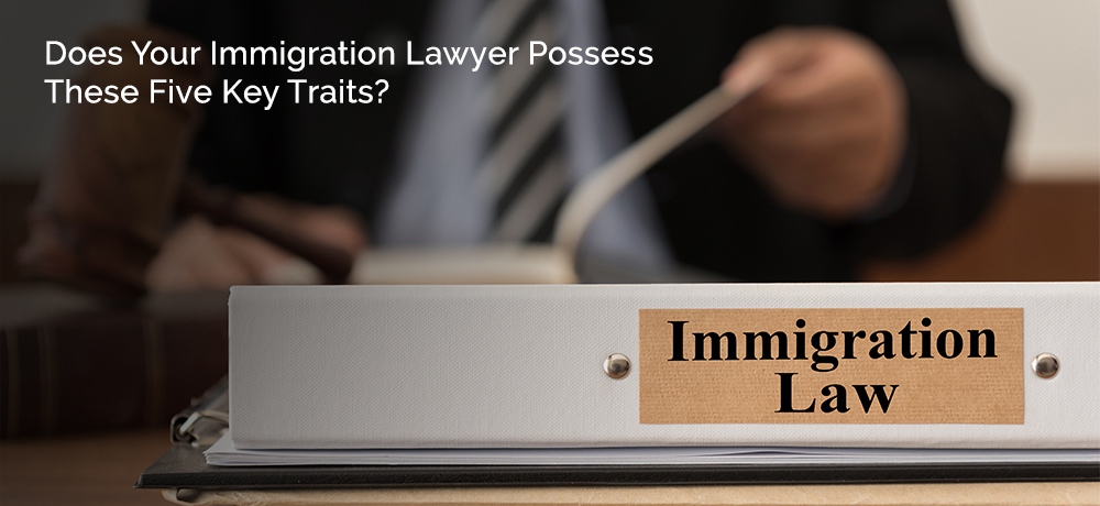Does Your Immigration Lawyer Possess These Five Key Traits?