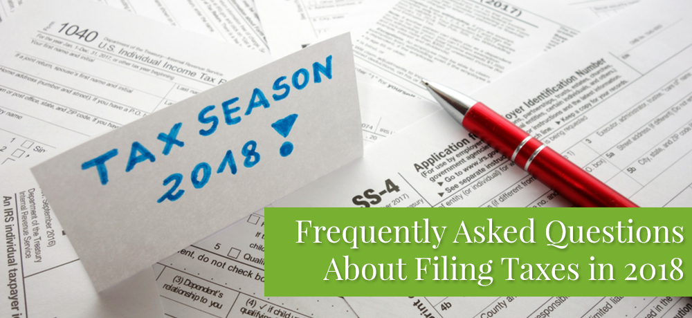 Frequently Asked Questions About Filing Taxes in 2018