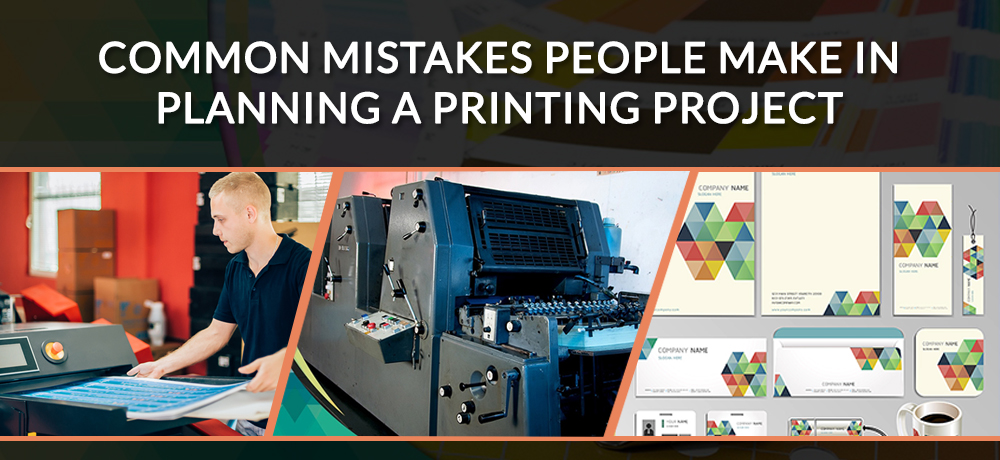 Common Mistakes People Make In Planning a Printing Project