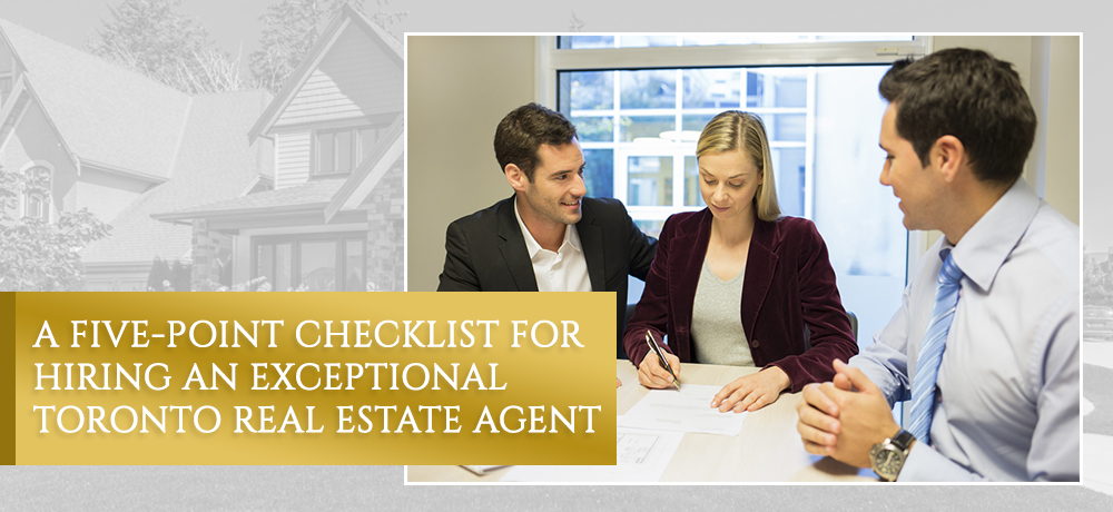 A Five-Point Checklist For Hiring An Exceptional Toronto Real Estate Agent
