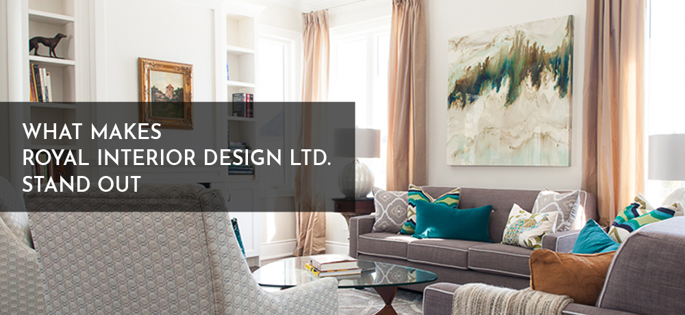 What Makes Royal Interior Design Ltd. Stand Out