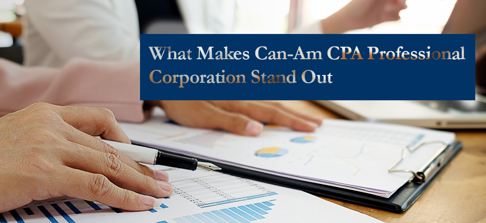 What Makes Can-Am CPA Professional Corporation Stand Out
