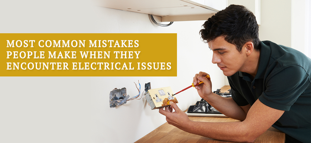 Most Common Mistakes People Make When They Encounter Electrical Issues