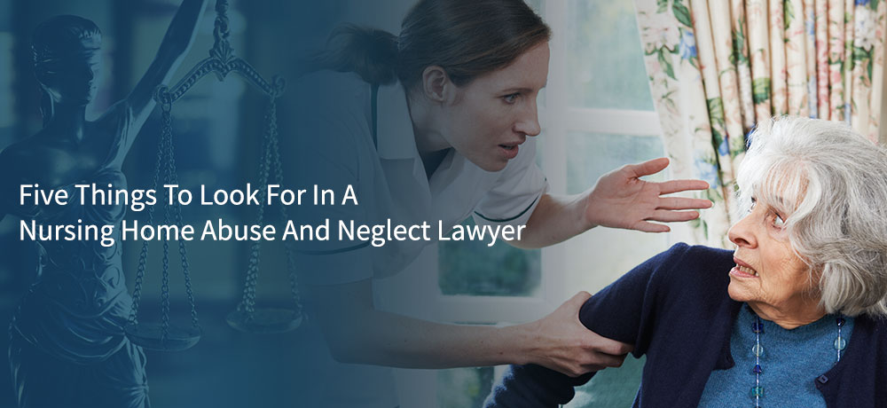 Five Things To Look For In A Nursing Home Abuse And Neglect Lawyer
