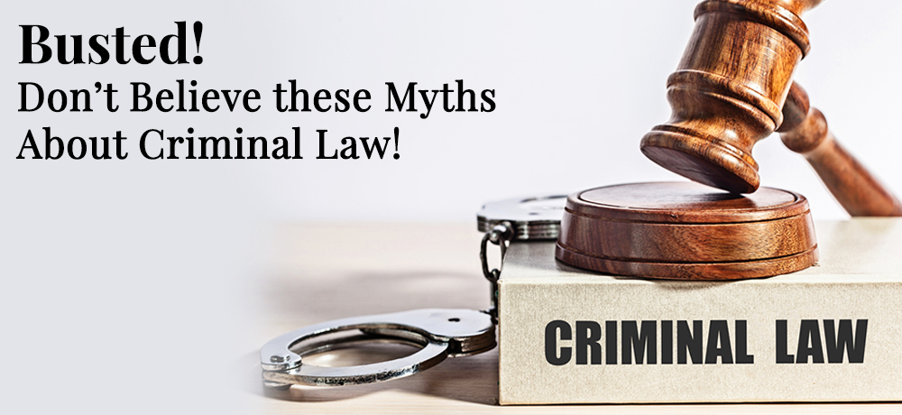 Busted! Don't Believe these Myths About Criminal Law!