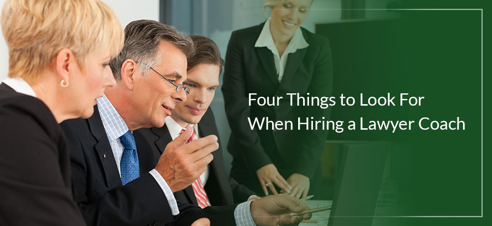Four Things to Look For When Hiring a Lawyer Coach