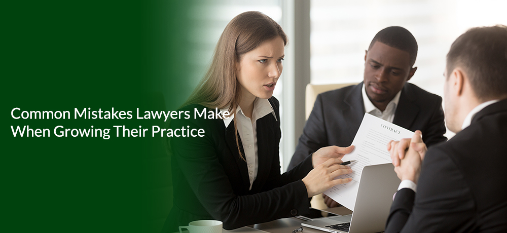 Common Mistakes Lawyers Make When Growing Their Practice