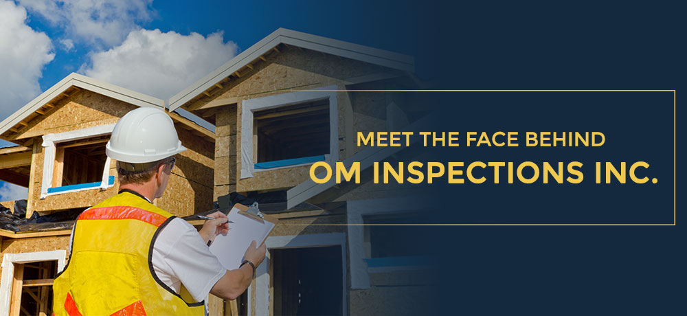 Meet the Face Behind OM Inspections Inc.