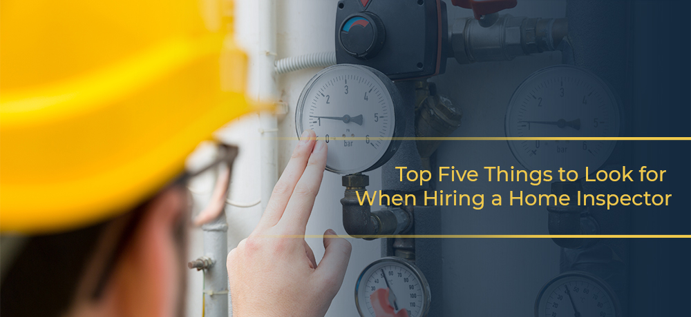 With so many home inspectors out there, knowing what to look for in an inspector is an integral part of picking the right one. To help you do so, we've compiled a list of the top five things to look for in a home inspector.