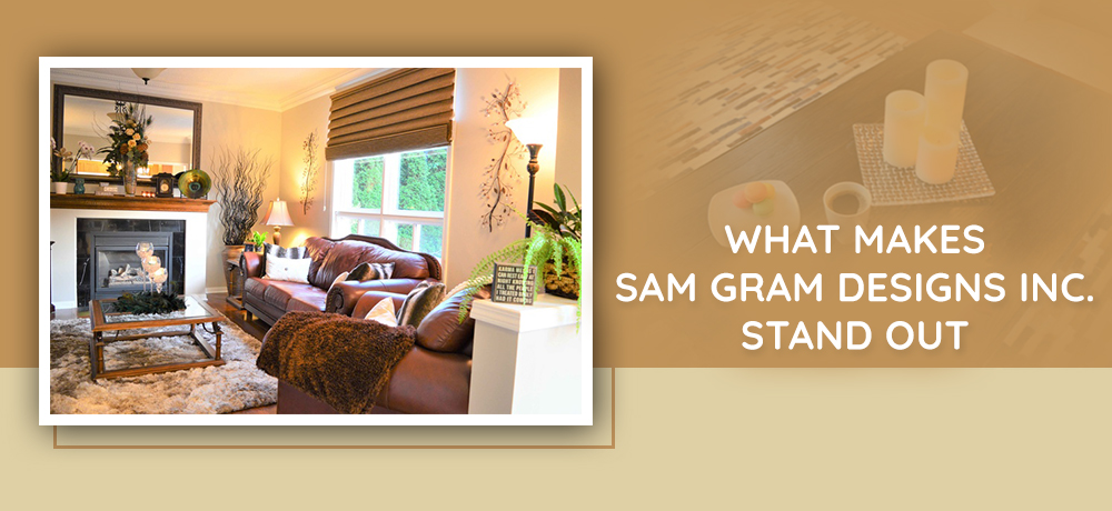 what makes sam gram designs inc stand out