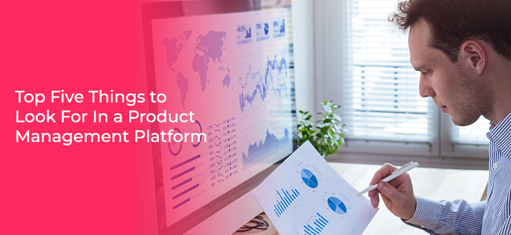 Top Five Things to Look For In a Product Management Platform