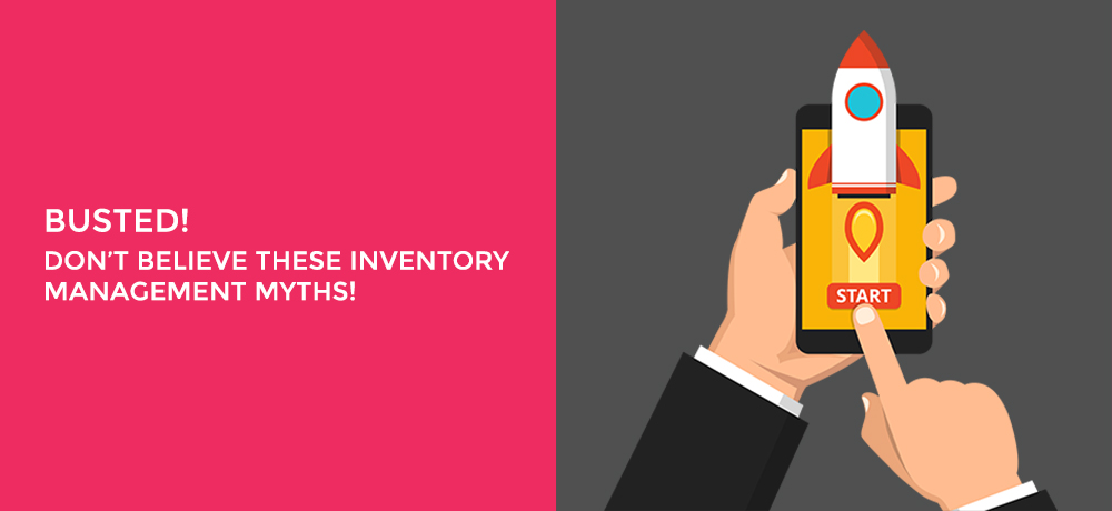 Busted! Don't Believe these Inventory Management Myths!