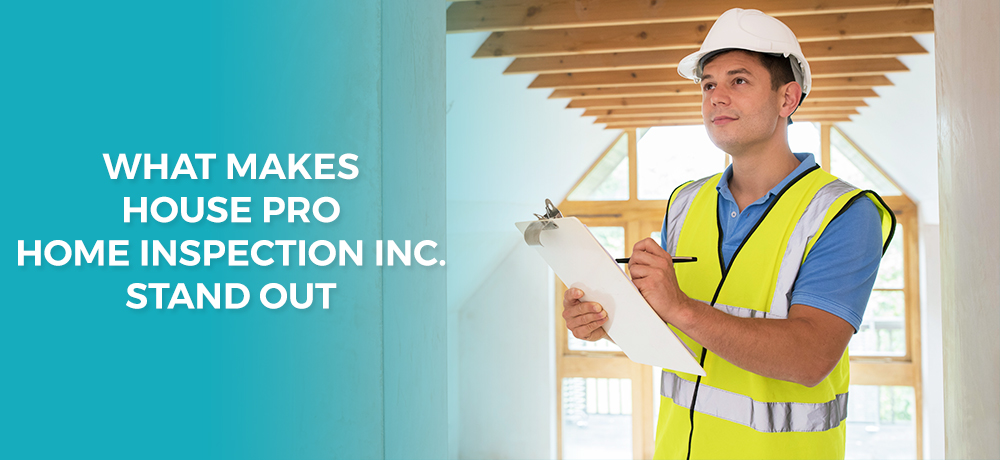 What Makes House Pro Home Inspection Inc. Stand Out