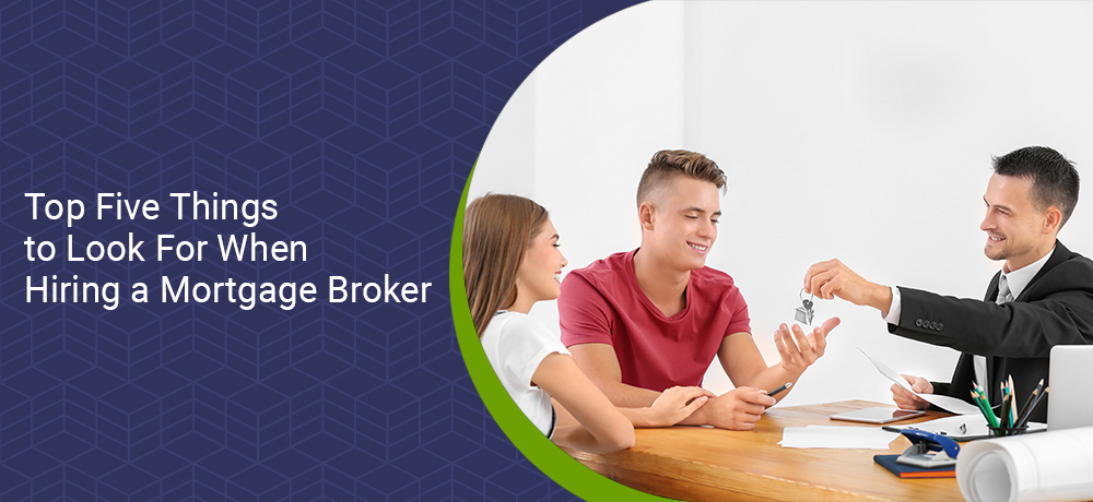 Top Five Things to Look For When Hiring a Mortgage Broker
