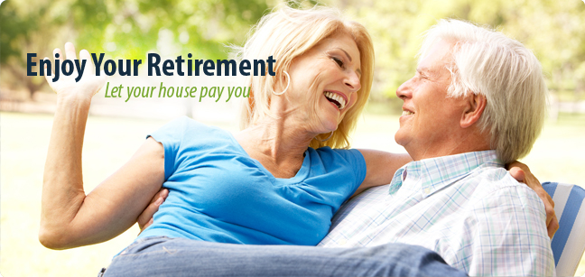 Reverse Mortgage. Let your Home Pay You.