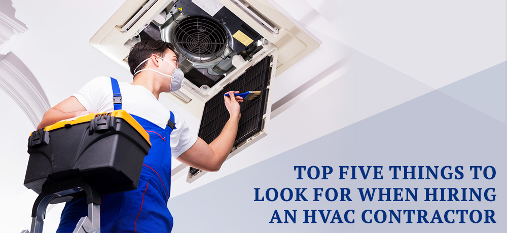 Top Five Things To Look For When Hiring An HVAC Contractor