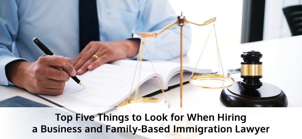 Top Five Things to Look for When Hiring a Business and Family-Based Immigration Lawyer