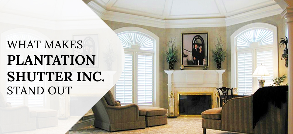 What Makes Plantation Shutter Inc. Stand Out