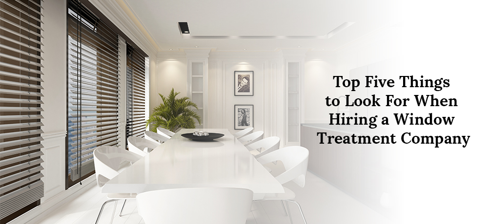 Top Five Things to Look For When Hiring a Window Treatment Company