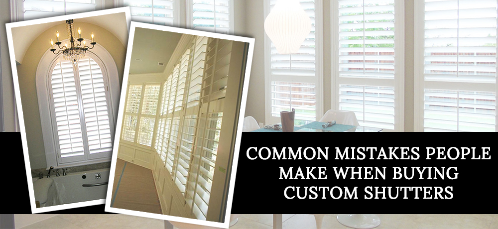 Common Mistakes People Make When Buying Custom Shutters