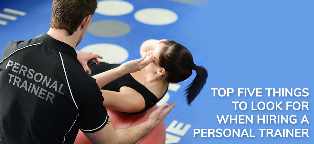 Top Five Things To Look For When Hiring A Personal Trainer