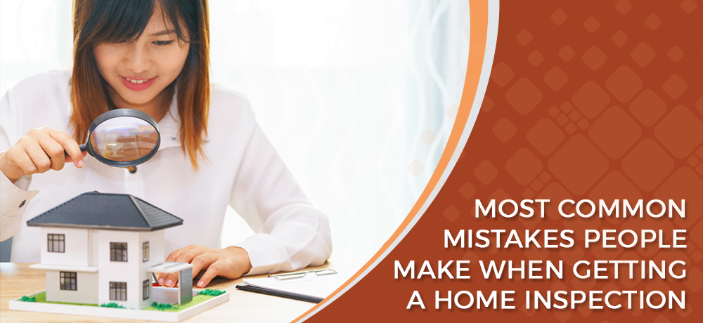Most Common Mistakes People Make When Getting a Home Inspection