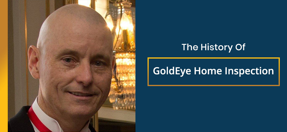 The History of GoldEye Home Inspection