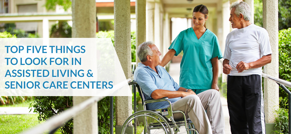 Top Five Things To Look For In Assisted Living & Senior Care Centers