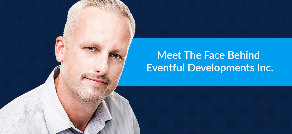 Meet The Face Behind Eventful Developments Inc.
