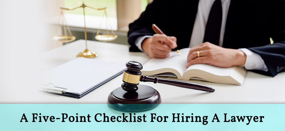 A Five-Point Checklist For Hiring A Lawyer