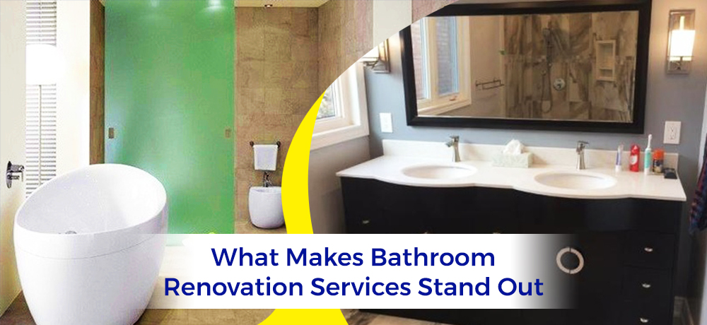 What Makes Bathroom Renovation Services Stand Out