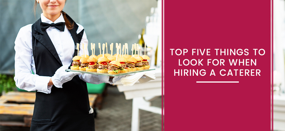 Top Five Things to Look For When Hiring a Caterer
