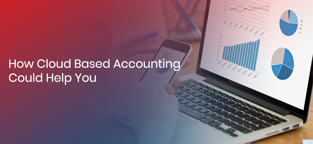 HOW CLOUD BASED ACCOUNTING COULD HELP YOU