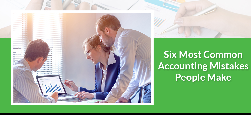 Six Most Common Accounting Mistakes People Make