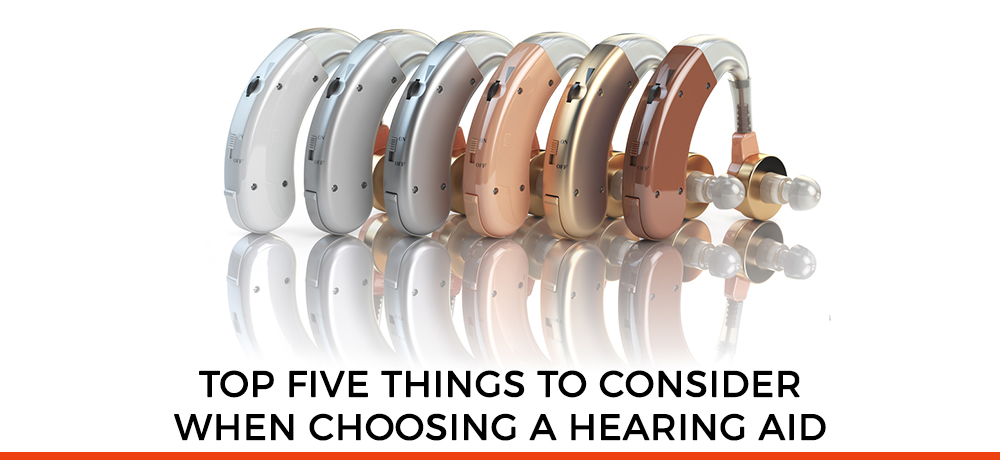 Top Five Things To Consider When Choosing a Hearing Aid