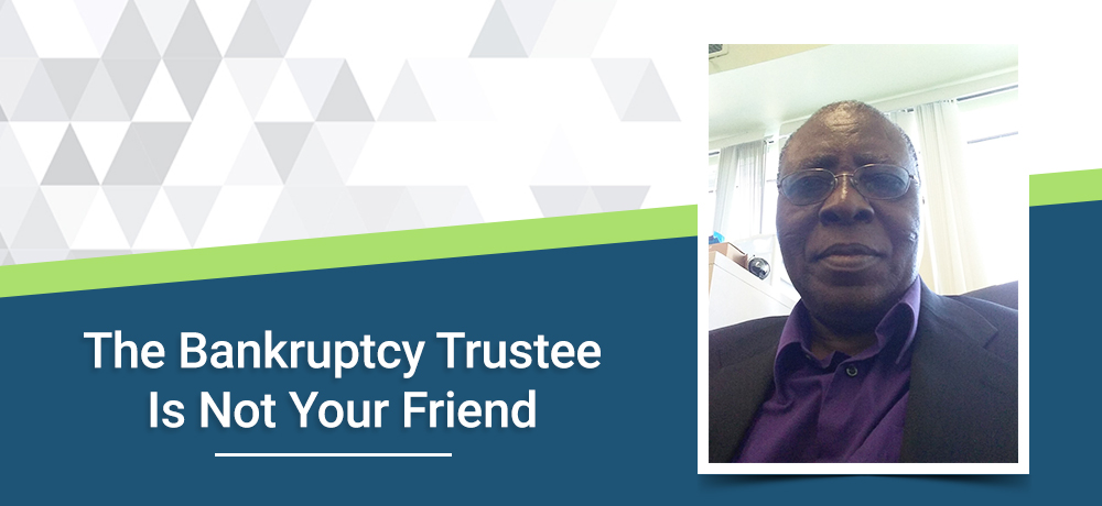 The Bankruptcy Trustee Is Not Your Friend