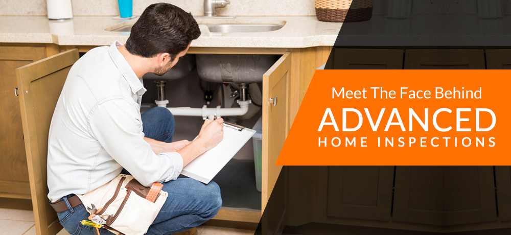 Meet The Face Behind Advanced Home Inspections