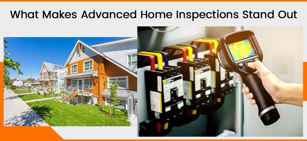 What Makes Advanced Home Inspections Stand Out
